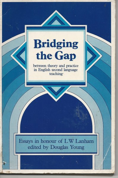 Image for Bridging the Gap between Theory and Practice in English Second Language Teaching Essays in Honour of L W Lanham