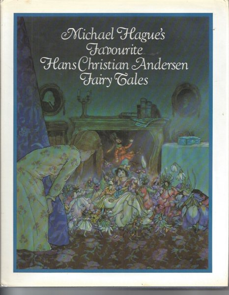 Image for Michael Hague's Favourite Hans Christian Andersen Fairy Tales.