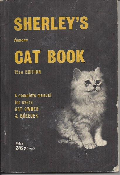 Image for Sherley's Famous Cat Book - Care and Treatment of Cats A Complete Manual for Cat Owmers Breeders Exhibitors Catteries and Others