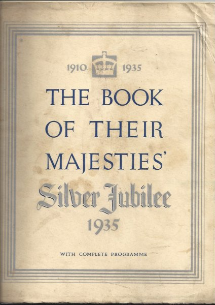 Image for The Book of Their Majesties' Silver Jubilee 1935 With Complete Programme (Contains Official Order of Processions and Service Details Booklet)