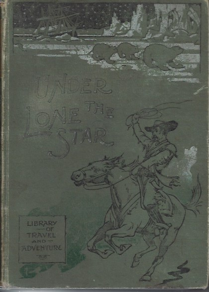 Image for Under the Lone Star - a Story of Revolution in Nicaragua - Library of Travel and Adventure
