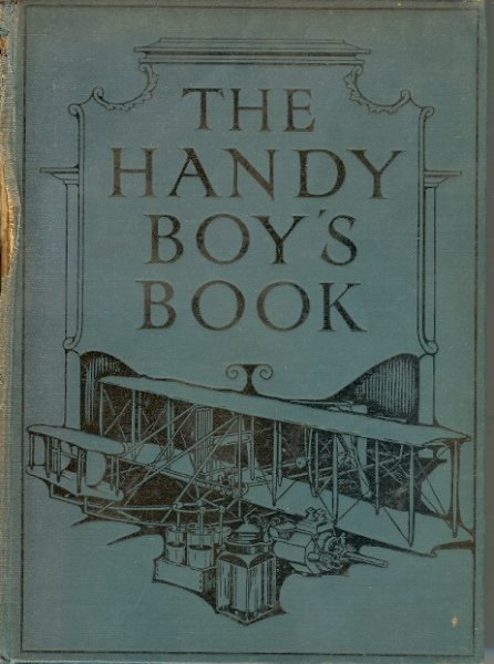 Image for The Handy Boy's Book How to Make Model Aeroplanes, Steamboats, Submarines, Electric Motors, and Engines, X-Ray and Wireless Telegraphy Apparatus, Etc and Containing Instruction in Carpentry, Electricity, Collecting, Lathe Work, Etc