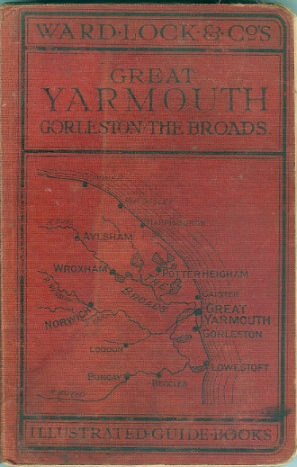 Image for A Pictorial and Descriptive Guide to Great Yarmouth and the Broads of Norfolk and Suffolk With Plan of Yarmouth, Map of the District, and Map of the Broads. 40 Illustrations