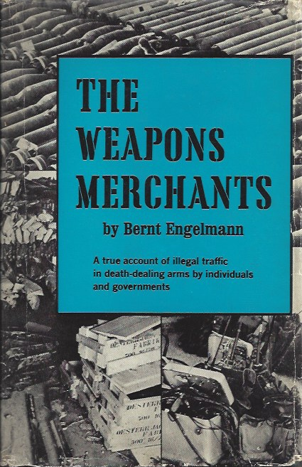 Image for The Weapons Merchants A True Account of Illegal Traffic in Death-Dealing Arms by Individuals and Governments