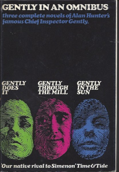 Gently in an Omnibus Three Complete Novels of Alan Hunter's Famous Chief Inspector Gently - Gently Does It; Gently through the Mill; Gently in the Sun