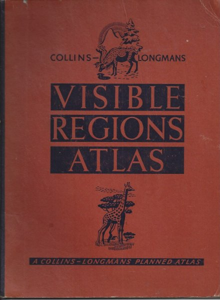 Image for Collins-Longmans Visible Regions Atlas Planned, Compiled, Drawn and Produced under the Direction of a Joint Advisory Board