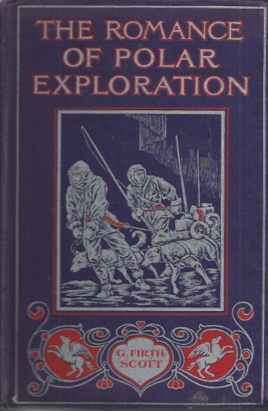 Image for The Romance of Polar Exploration Interesting Descriptions of Artic and Antarctic Adventure from the Earliest Time to the Voyage of the 'discovery'