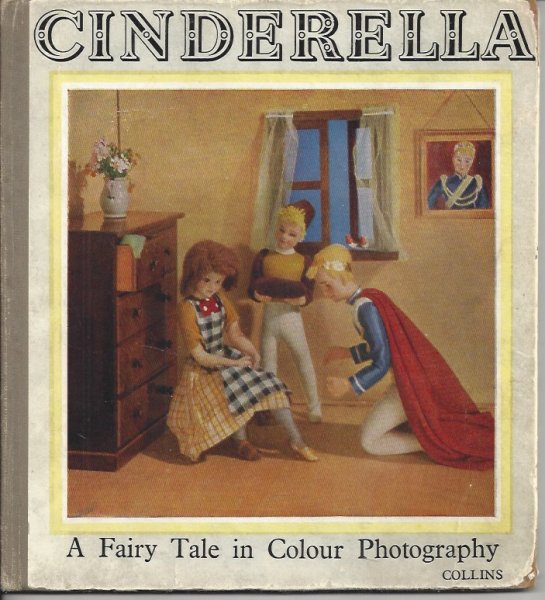 Image for The Story of Cinderella - a Fairy Tale in Colour Photography Represented by Dolls and Photographed in Natural Colours