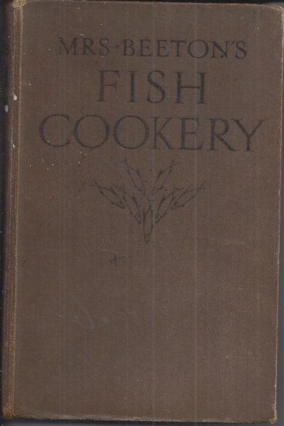 Image for Mrs. Beeton's Fish Cookery Including Suitable Sauces, Serving and Carving; 350 Recipes; Fully Illustrated