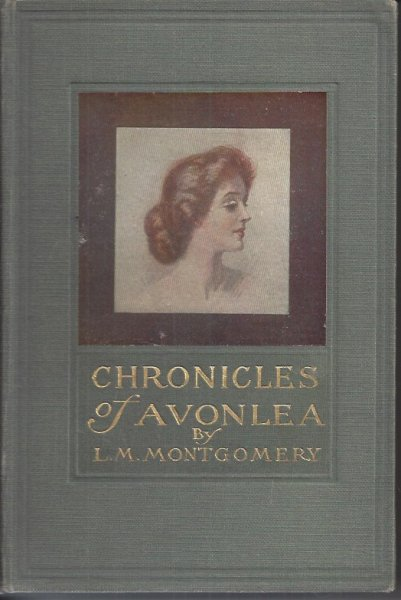 Chronicles of Avonlea In Which Anne Shirley of Green Gables and Avonlea Plays Some Part, and Which Have to Do with Other Personalities and Events, Including the Hurrying of Ludovic, Old Lady Lloyd, Thtraining of Felix ..etc.