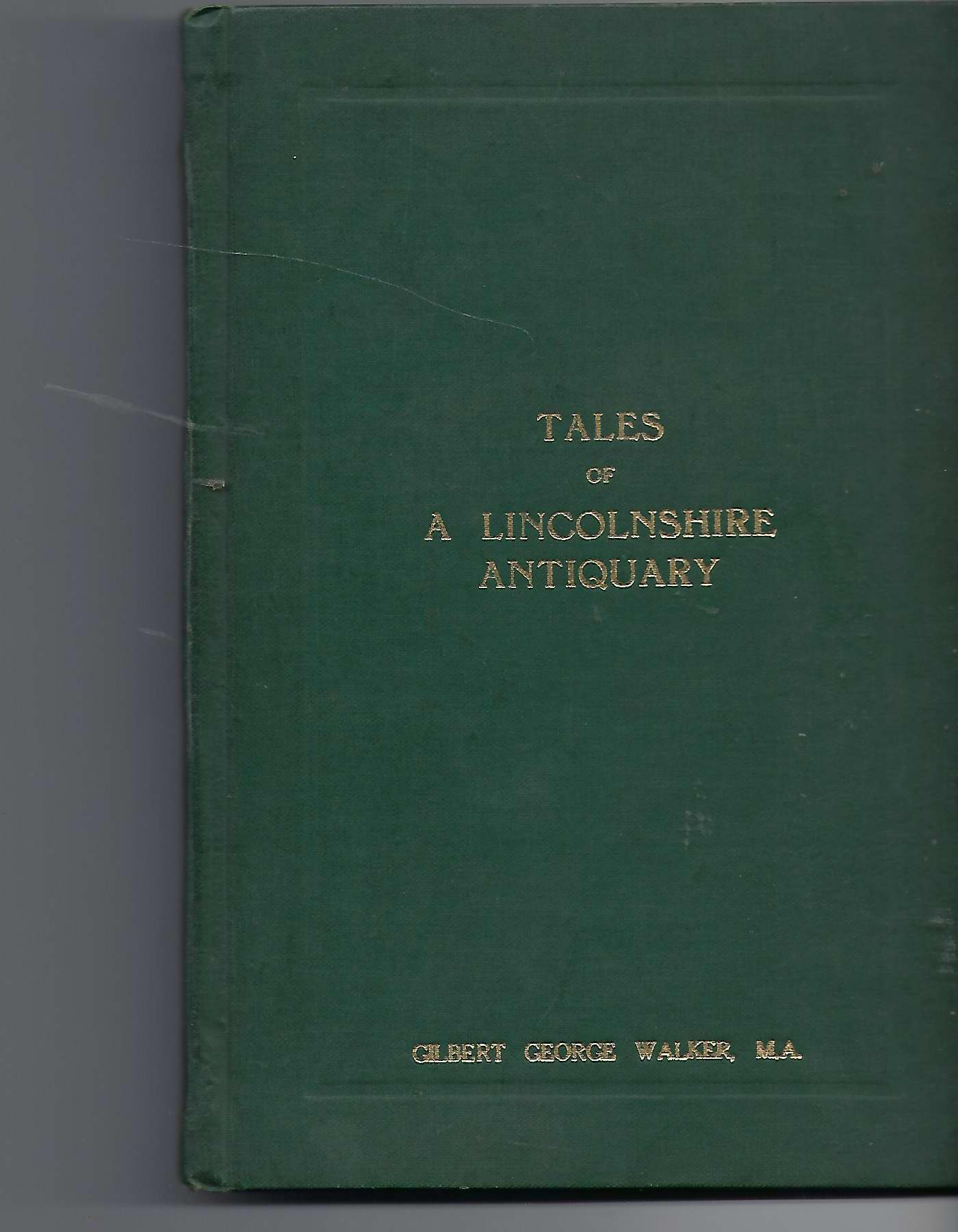 Image for Tales of a Lincolnshire Antiquary Essays and Reminiscences of the Late Canon Gilbert George Walker