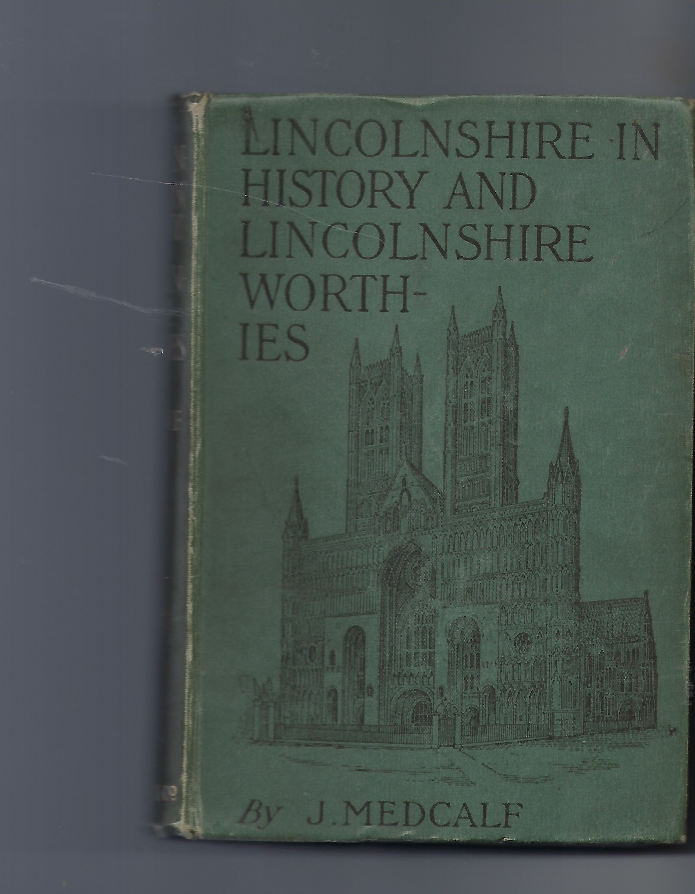 Image for Lincolnshire in History And Lincolnshire Worthies (Reprinted with Additions from the 'lincolnshire Poacher' County Magazine) ; Illustrated from Photographs Etc.