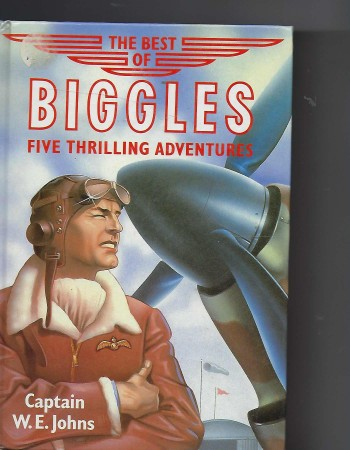 Image for The Best of Biggles, five thrilling adventures - Including: Biggles in Africa; Biggles Flies North; Biggles in the South Seas; Biggles and the Black Mask; Biggles and the Dark Intruder